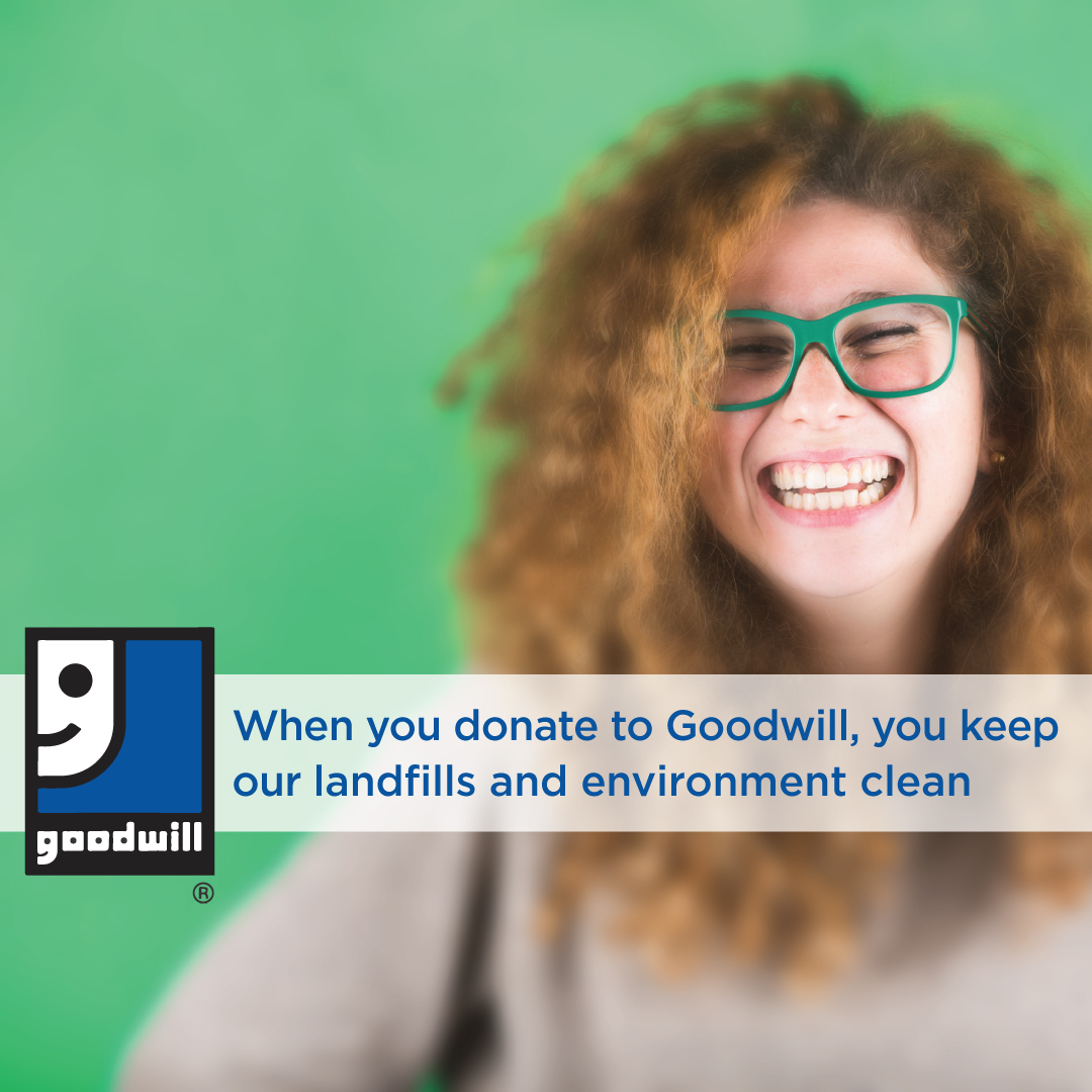 When you donate to Goodwill, you keep our landfills and environment clean
